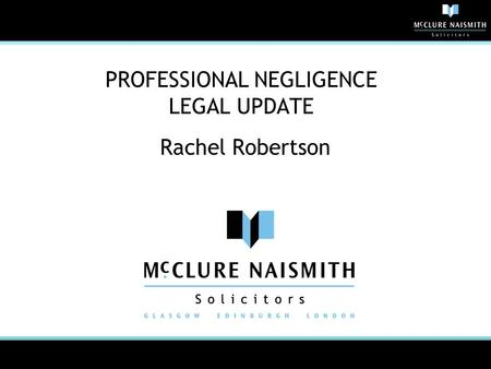 PROFESSIONAL NEGLIGENCE LEGAL UPDATE Rachel Robertson.