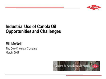 ® Industrial Use of Canola Oil Opportunities and Challenges Bill McNeill The Dow Chemical Company March, 2007.