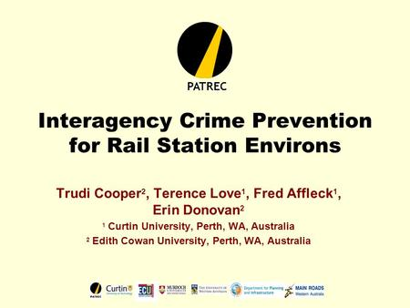 Interagency Crime Prevention for Rail Station Environs Trudi Cooper 2, Terence Love 1, Fred Affleck 1, Erin Donovan 2 1 Curtin University, Perth, WA, Australia.