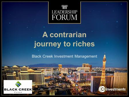 A contrarian journey to riches Black Creek Investment Management.