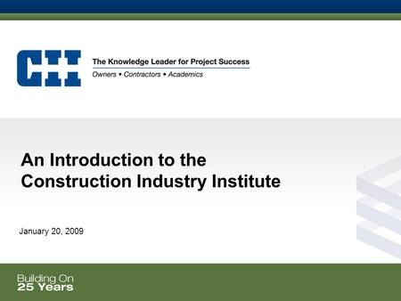 An Introduction to the Construction Industry Institute January 20, 2009.