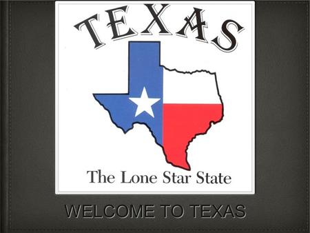 WELCOME TO TEXAS. Introduction Hello, today you are going to be learning about Texas. So sit back relax, and watch this presentation.