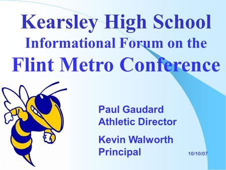 Kearsley High School Informational Forum on the Flint Metro Conference Paul Gaudard Athletic Director Kevin Walworth Principal 10/10/07.