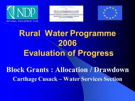 Rural Water Programme 2006 Evaluation of Progress Block Grants : Allocation / Drawdown Carthage Cusack – Water Services Section.
