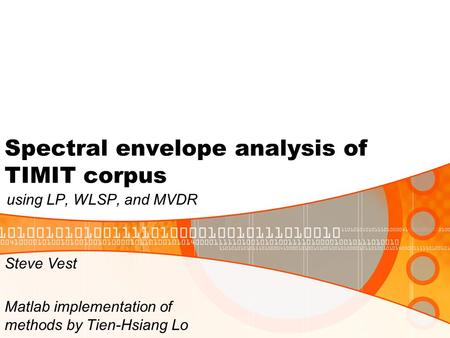 Spectral envelope analysis of TIMIT corpus using LP, WLSP, and MVDR Steve Vest Matlab implementation of methods by Tien-Hsiang Lo.