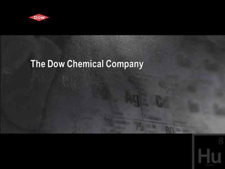 The Dow Chemical Company. ® Trademark of The Dow Chemical Company Who we are A science and technology company with annual sales of US$ 54 billion Founded.
