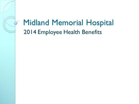 Midland Memorial Hospital 2014 Employee Health Benefits.