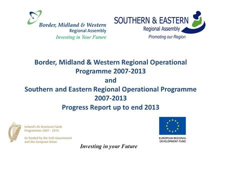 Border, Midland & Western Regional Operational Programme 2007-2013 and Southern and Eastern Regional Operational Programme 2007-2013 Progress Report up.