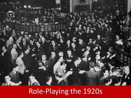 Role-Playing the 1920s. What is a stock? – Represents a share in ownership of a company. 10 shares make up one stock today – Profits increase when a company.