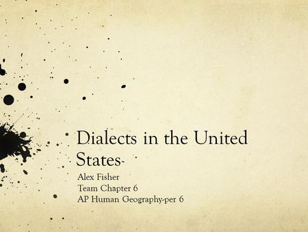 Dialects in the United States Alex Fisher Team Chapter 6 AP Human Geography-per 6.