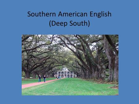 Southern American English (Deep South). Approximate extent of Southern American English.
