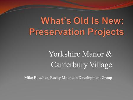 Yorkshire Manor & Canterbury Village Mike Bouchee, Rocky Mountain Development Group.