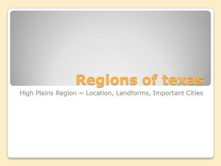 Regions of texas High Plains Region ~ Location, Landforms, Important Cities.
