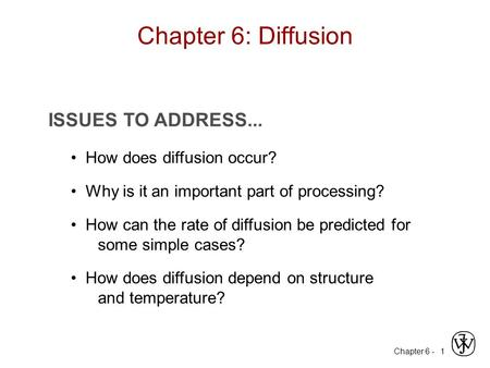 Chapter 6 - 1 ISSUES TO ADDRESS... How does diffusion occur? Why is it an important part of processing? How can the rate of diffusion be predicted for.