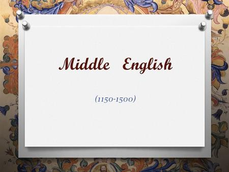 Middle English (1150-1500). Introduction. O In December 1154, the young and vigorous Henry II became king of England following the anarchy and civil war.