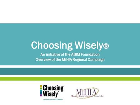 An initiative of the ABIM Foundation Overview of the MiHIA Regional Campaign.