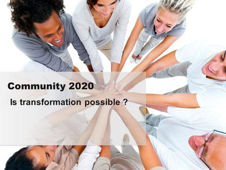 Is transformation possible ? Community 2020. Jennifer Brodie Swan Alliance Communities for Children Jacqueline Ball The Smith Family, The Swan Extended.