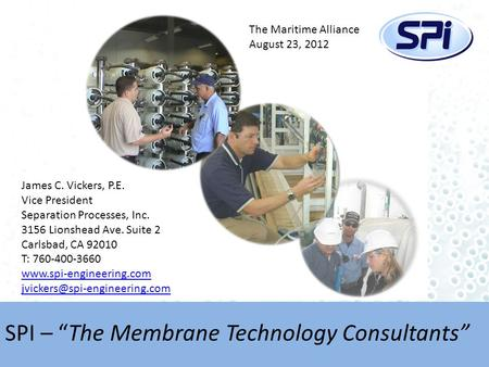 "SPI – ""The Membrane Technology Consultants"" James C. Vickers, P.E. Vice President Separation Processes, Inc. 3156 Lionshead Ave. Suite 2 Carlsbad, CA 92010."