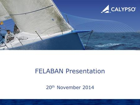 FELABAN Presentation 20 th November 2014. Calypso Confidential Agenda  Dodd Frank OTCD and EMIR regulation  Why are CCP's mandated?  How did one large.