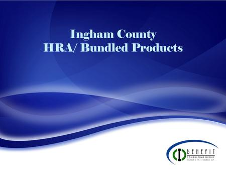 Ingham County HRA/ Bundled Products. Purchase Plan PHP Deductible Single/Family $5,000/$10,000 $500/$1,000 Coinsurance % 20% Max Out of Pocket Single/Family.