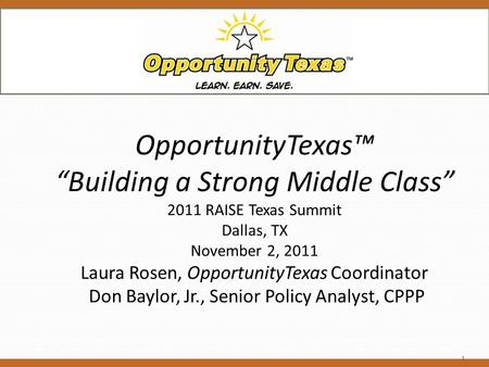 "OpportunityTexas™ ""Building a Strong Middle Class"" 2011 RAISE Texas Summit Dallas, TX November 2, 2011 Laura Rosen, OpportunityTexas Coordinator Don Baylor,"