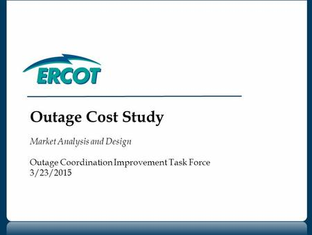 Outage Cost Study Market Analysis and Design Outage Coordination Improvement Task Force 3/23/2015.
