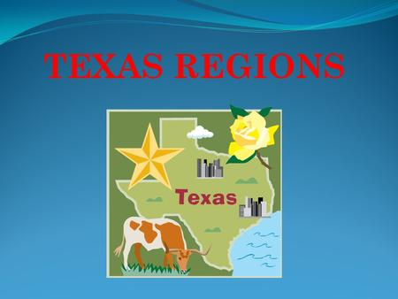 TEXAS REGIONS. What are the Regions of Texas? Gulf Coastal Plain High Plains Central Plains Mountains and Basins.