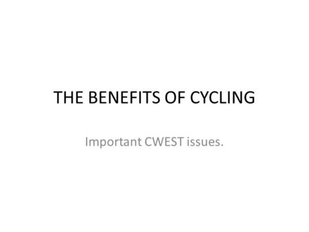 THE BENEFITS OF CYCLING Important CWEST issues.. THE BENEFITS OF CYCLING In Bedford, there are more than 35,000 people who ride a bike on a weekly basis.