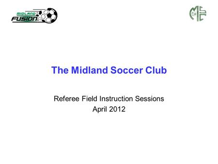 The Midland Soccer Club Referee Field Instruction Sessions April 2012.