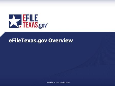 POWERED BY TYLER TECHNOLOGIES eFileTexas.gov Overview.