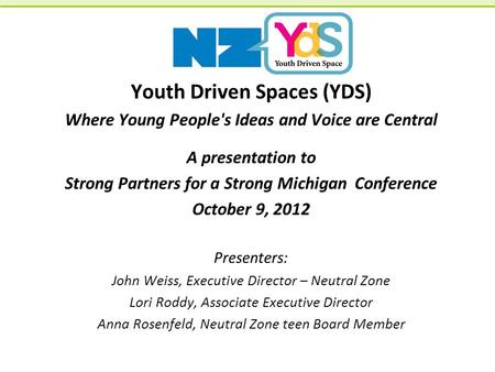 Youth Driven Spaces (YDS) Where Young People's Ideas and Voice are Central A presentation to Strong Partners for a Strong Michigan Conference October 9,