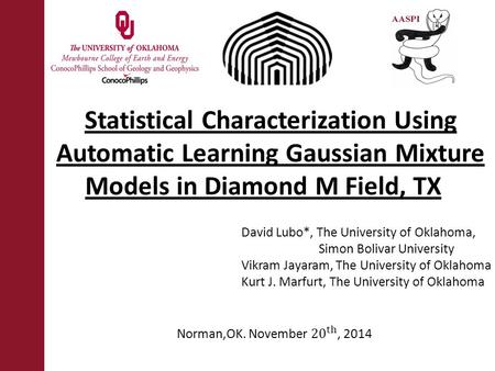 Statistical Characterization Using Automatic Learning Gaussian Mixture Models in Diamond M Field, TX David Lubo*, The University of Oklahoma, Simon Bolivar.