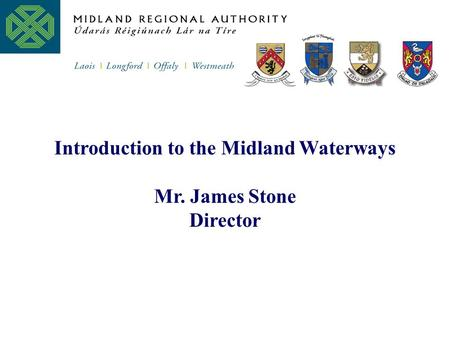 Introduction to the Midland Waterways Mr. James Stone Director.
