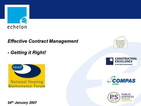 Effective Contract Management - Getting it Right! 24 th January 2007.