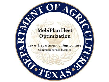 MobiPlan Fleet Optimization Texas Department of Agriculture Commissioner Todd Staples.