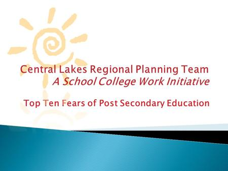 Top Ten Fears of Post Secondary Education. Number 10…..