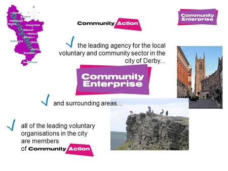 The leading agency for the local voluntary and community sector in the city of Derby... all of the leading voluntary organisations in the city are members.