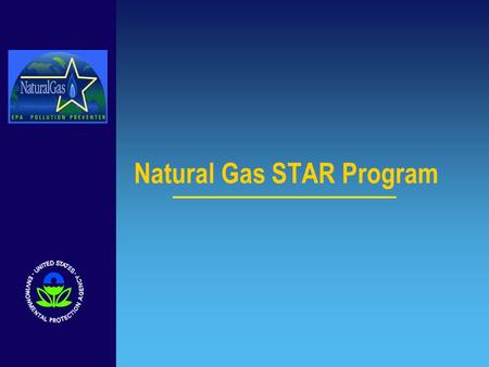 Natural Gas STAR Program. 2 The Natural Gas STAR Program The Natural Gas STAR Program is a flexible, voluntary partnership between EPA and the oil and.