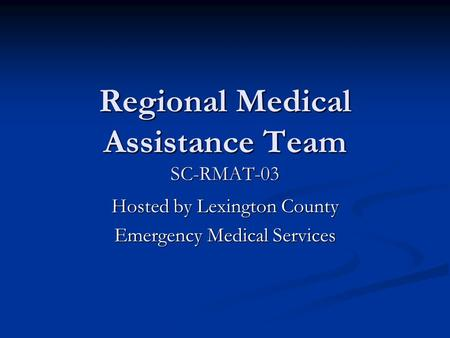 Regional Medical Assistance Team SC-RMAT-03 Hosted by Lexington County Emergency Medical Services.