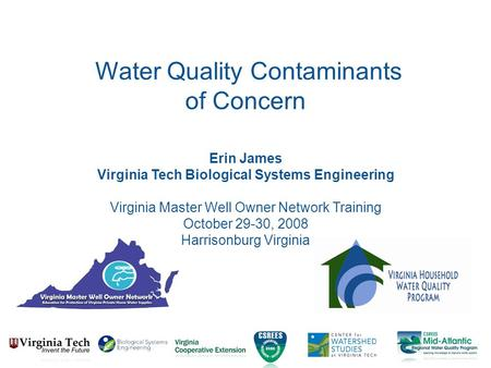 Erin James Virginia Tech Biological Systems Engineering Virginia Master Well Owner Network Training October 29-30, 2008 Harrisonburg Virginia Water Quality.