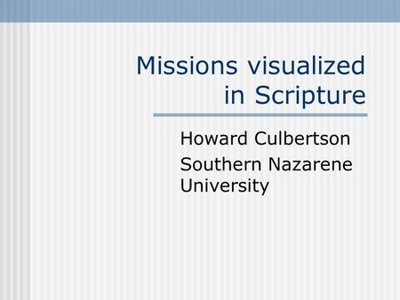 Missions visualized in Scripture Howard Culbertson Southern Nazarene University.