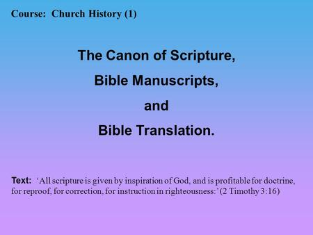 Course: Church History (1) The Canon of Scripture, Bible Manuscripts, and Bible Translation. Text: 'All scripture is given by inspiration of God, and is.