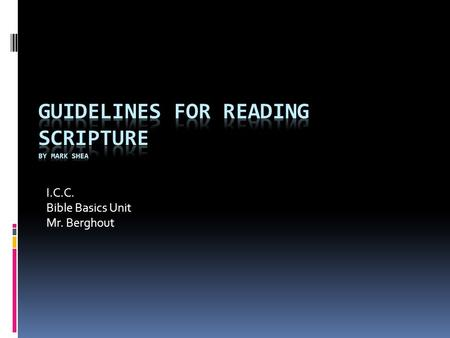 I.C.C. Bible Basics Unit Mr. Berghout. Guidelines for Reading Scripture.