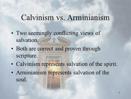 1 Calvinism vs. Arminianism Two seemingly conflicting views of salvation. Both are correct and proven through scripture. Calvinism represents salvation.