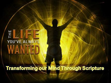 Romans 12:2 (NIV) Do not conform any longer to the pattern of this world, but be transformed by the renewing of your mind. Then you will be able to test.