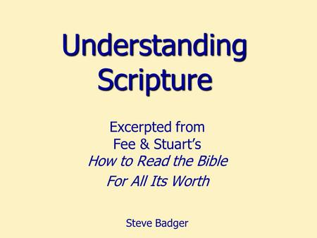 Understanding Scripture Excerpted from Fee & Stuart's How to Read the Bible For All Its Worth Steve Badger.