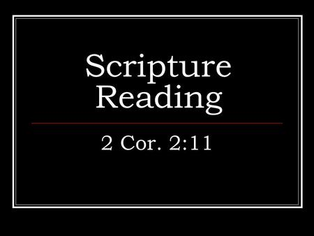 Scripture Reading 2 Cor. 2:11. Introduction Satan desires an opportunity to get an advantage of us. It is a war that we are engaged in and we cannot give.