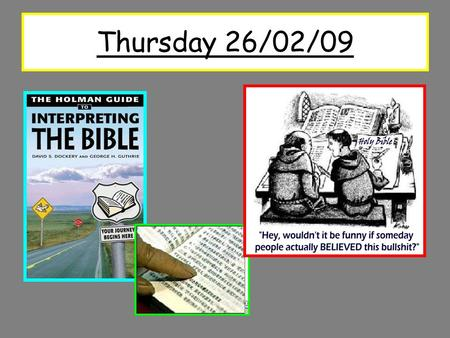 Thursday 26/02/09. Over the next three lessons: What is Scripture? How do Christians work out what the Bible says on issues of right and wrong? The problems.