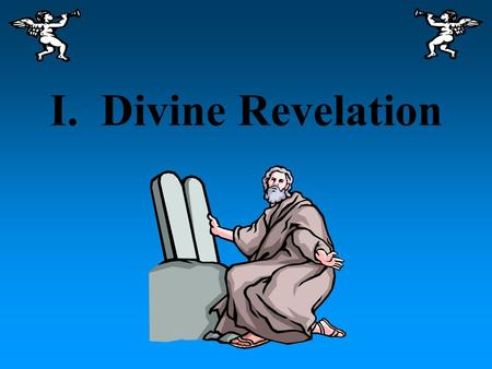I. Divine Revelation Divine Revelation A. Divine Revelation- revealedof Himselfhis plansalvation What God has revealed to us of Himself & his plan, for.