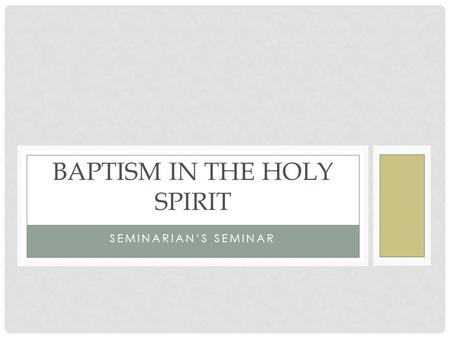 "SEMINARIAN'S SEMINAR BAPTISM IN THE HOLY SPIRIT. PRELIMINARY DEFINITIONS Stanley Horton—""the baptism in the Spirit is immersion into a relationship with."
